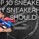 Top 10 Sneakers Every Sneakerhead Should Own