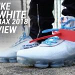 NIKE OFF WHITE VAPORMAX WHITE 2018 REVIEW