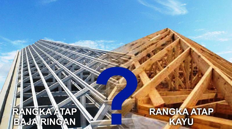 jasa pasang baja ringan karawang pilih mana rangka atap atau kayu yang terbaik