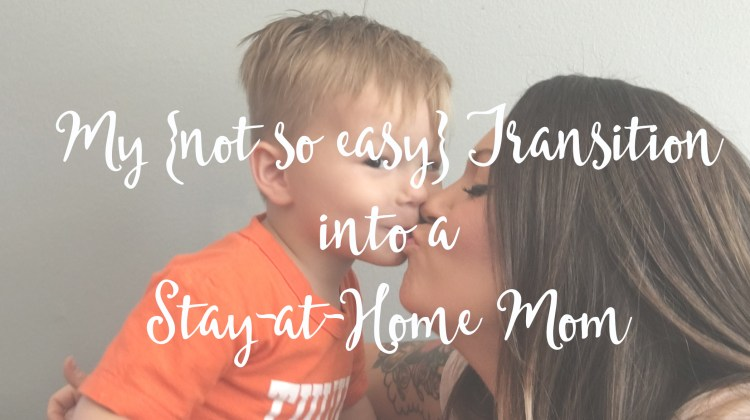 My {not so easy} Transition into a Stay-at-Home-Mom