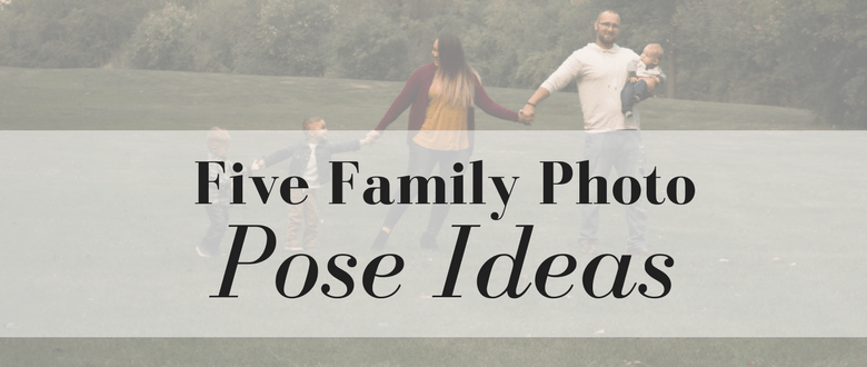 Five Family Photo Pose Ideas