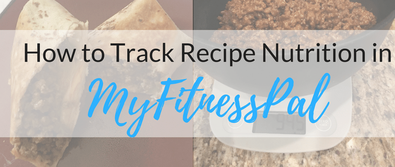 How to Track Recipes in MyFitnessPal