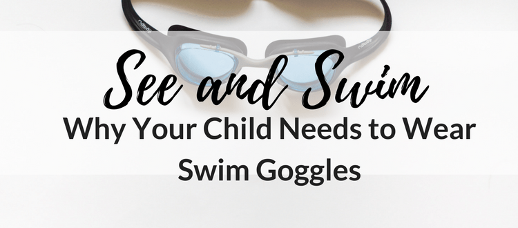 See and Swim: Why Your Child Needs to Wear Swim Goggles