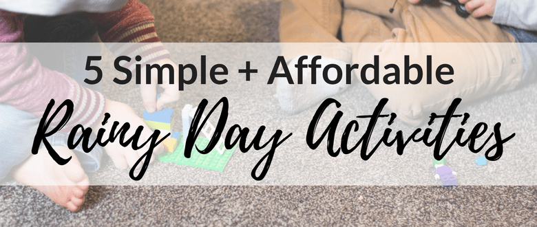 5 Simple + Affordable Rainy Day Activities