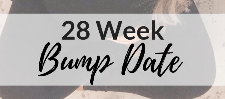 Bump Date: 28 Weeks!