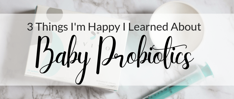3 Things I'm Happy I Learned About Baby Probiotics