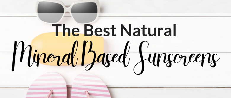 The Best Mineral Based Natural Sunscreens