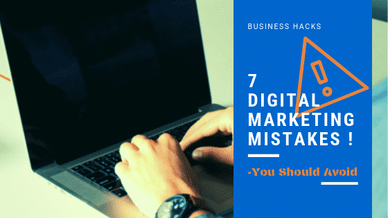 7 Digital Marketing Mistakes- That Can Ruin Your Business Strategies