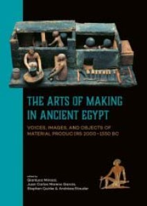 "Gianluca Miniaci ""The Arts of Making in Ancient Egypt. Voices, images, and objects of material producers 2000–1550 BC"""