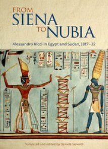 "Daniele Salvoldi ""From Siena to Nubia. Alessandro Ricci in Egypt and Sudan, 1817-22"""