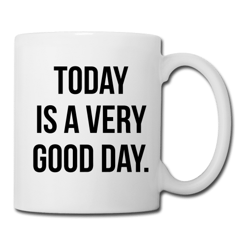TODAY IS A VERY GOOD DAY mug