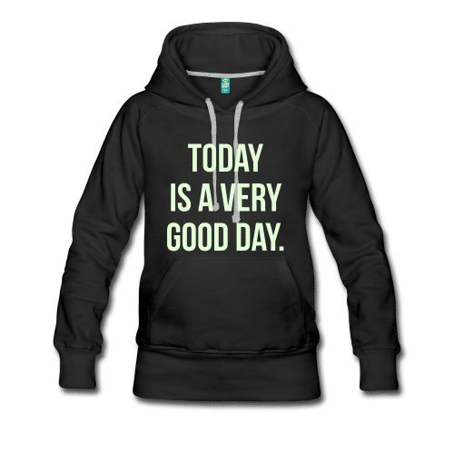 TODAY IS A VERY GOOD DAY hoodie