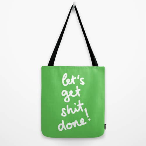 let's get shit done tote bag