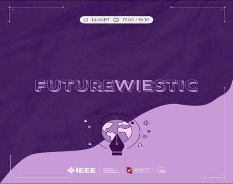 IEEE ISU & IKCU Futurewiestic'te Gençlerle Buluştuk!