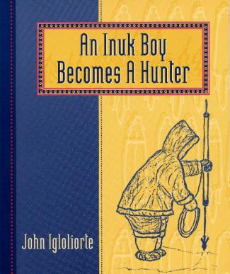 An Inuk Boy Becomes a Hunter