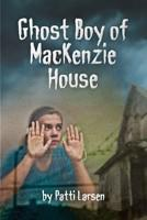 Ghost Boy of MacKenzie House