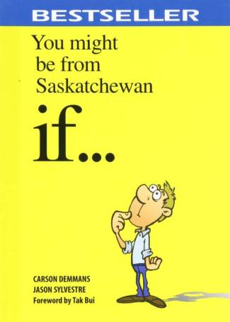 You Might be from Saskatchewan If….