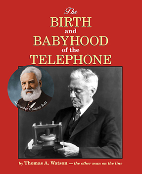 The Birth and the Babyhood of the Telephone