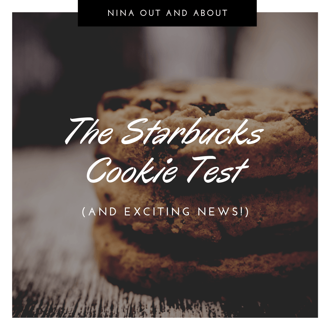 The Starbucks Cookie Test (& Exciting News!)