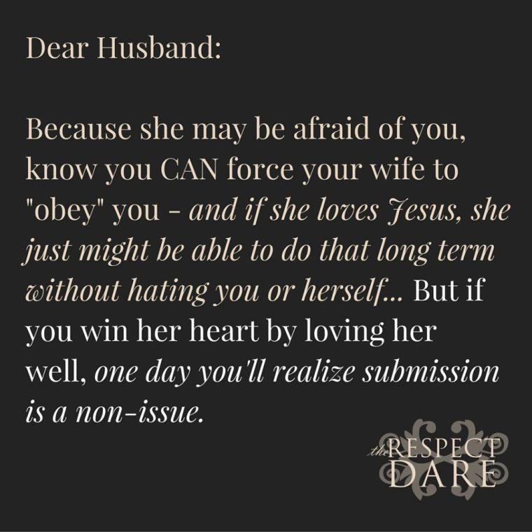 Dear husband-You can force your wife to obey you. And she just might be able to do that long term without hating you...but to createsomethingthat will. (1)