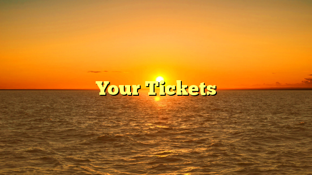 Your Tickets