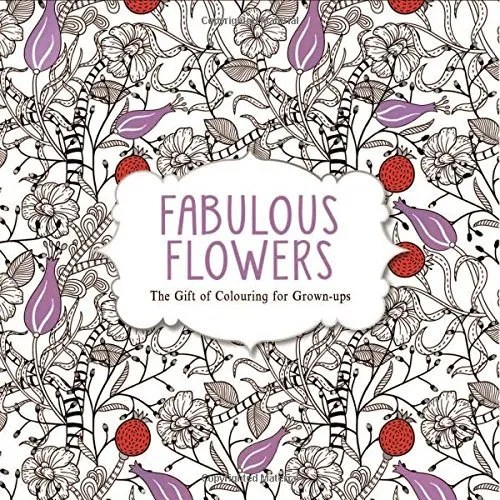 Fabulous Flowers The Gift Of Colouring For Grown Ups