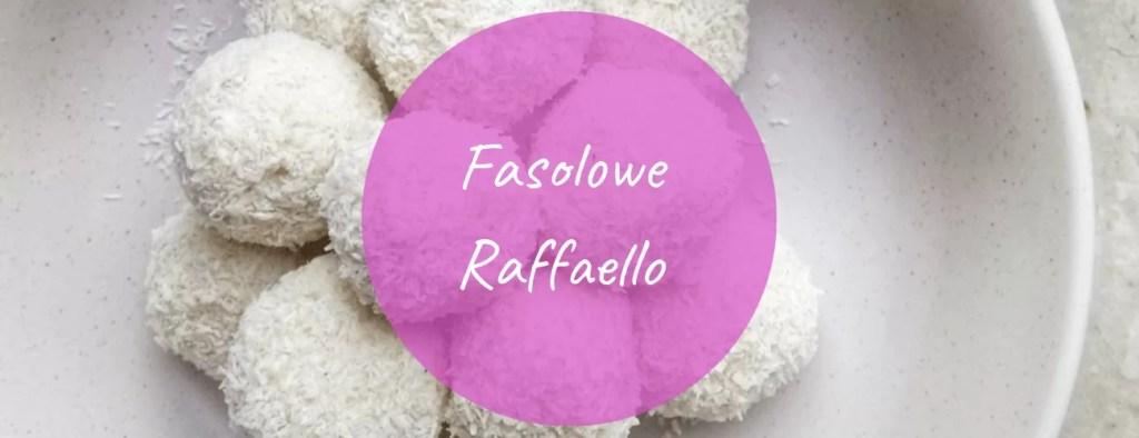 Fasolowe Raffaello