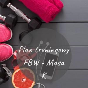 """Plan treningowy """"FBW - Masa K"""""""