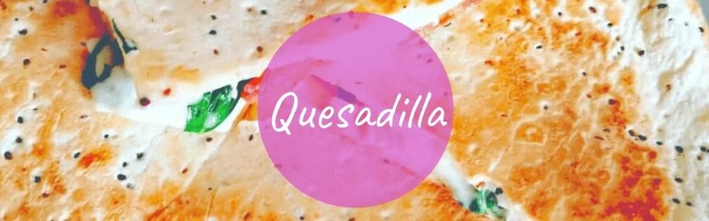 Quesadilla - Quesadilla