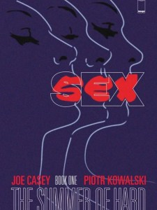 "SEX Vol 1 - Joe Casey/Piotr Kowalski (Image Comics). ""Here's an idea. Let's get Batman to retire and be surrounded by sex, because we all know how uptight and repressed he is. Right?""."