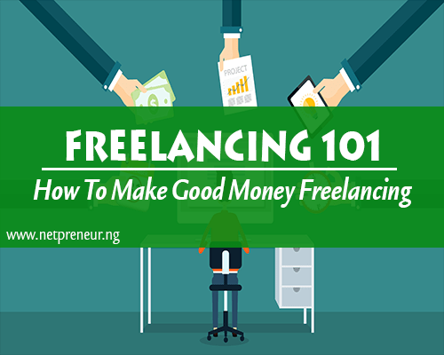 Freelancing 101-How To Make Good Money Online With Freelancing.