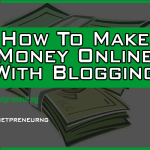 How-To-Make-Make-Money-Online-With-Blogging