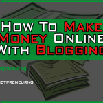How-To-Make-Money-Online-As-A-Blogger-netpreneur.ng