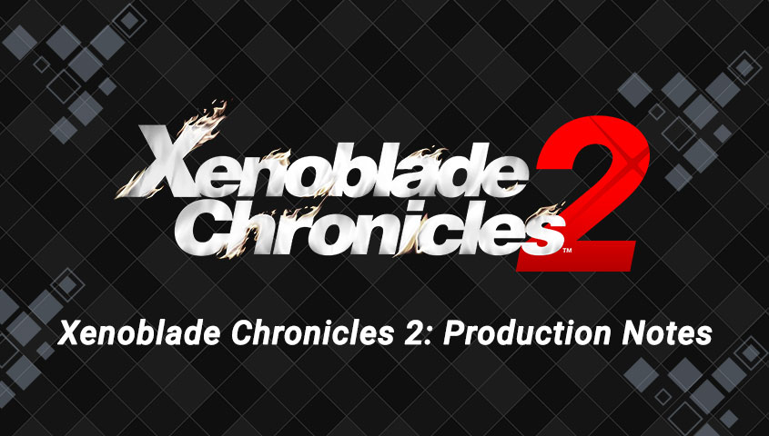 Xenoblade Chronicles 2 Production Notes
