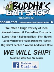 We offer a Huge variety of local Saskatchewan & Canadian Products: Lures * Jigs * Spinning Rigs * Fish Hooks Large Variety of Frozen Minnows * Smelt Big Bait *Leeches * Worms * An Much More WE WILL SHIP! Located in White Fox, SK, Canada
