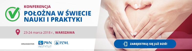 """Konferencja """"Położna w świecie nauki i praktyki""""  23-24 marca 2018 r. w Warszawa."""