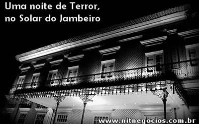 Uma noite de Terror, no Solar do Jambeiro