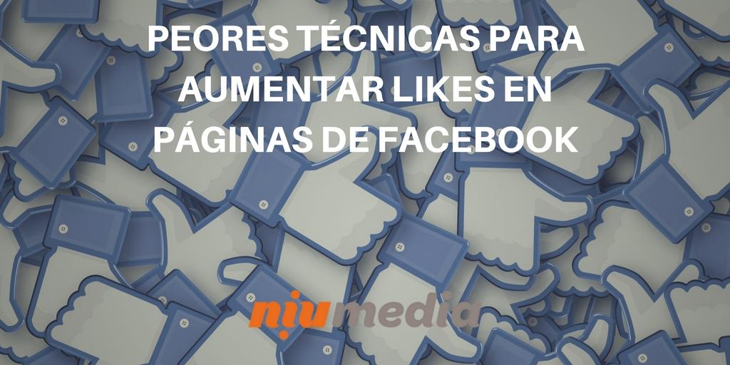 ¿Quieres Aumentar los Likes en tu Página de Facebook? Evita Estas Prácticas