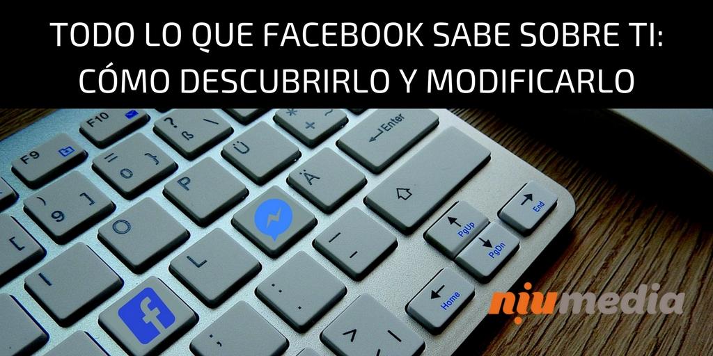 Cómo Descubrir y Modificar Todo lo que Facebook Sabe Sobre Ti