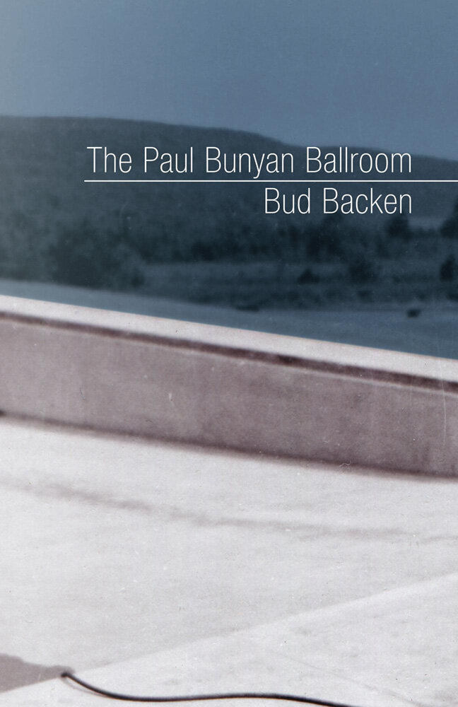 THE PAUL BUNYAN BALLROOM · BUD BACKEN