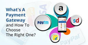 What's A Payment Gateway and How To Choose The Right One