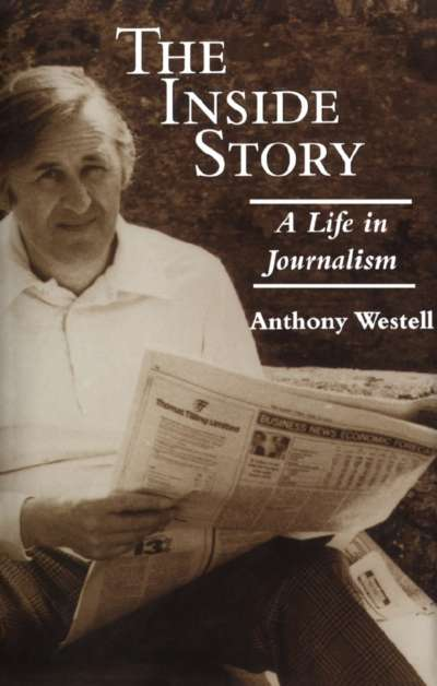 The Inside Story: A Life in Journalism by Anthony Westell