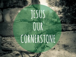 JESUS OUR CORNERSTONE (3)