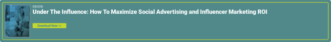 eBook Under The Influence: How To Maximize Social Advertising and Influencer Marketing ROI  Download Now >>