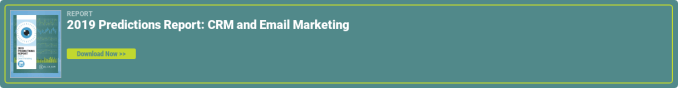 Report  2019 Predictions Report: CRM and Email Marketing    Download Now >>