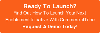 Find Out How To Launch Your Next Enablement Initiative With CommercialTribe's Sales Enablement Tools. Request A Free Demo Today!