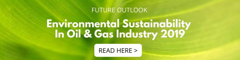 Environmental Sustainability In Oil & Gas Industry 2019