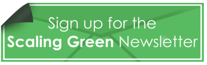 Sign up for the Scaling Green newsletter