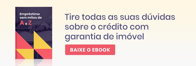 Baixe o ebook e tire todas as suas dúvidas sobre o crédito com garantia de imóvel