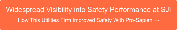 Widespread Visibility into Safety Performance at SJI How This Utilities Firm Improved Safety With Pro-Sapien →